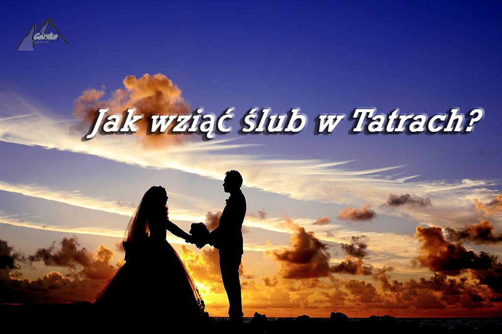 Porady Górsko Jak Wziąć ślub W Tatrach To Warto Wiedzieć