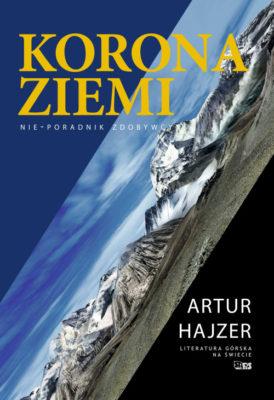 """Recenzja książki Artura Hajzera """"Korona Ziemi. Nie-poradnik zdobywcy"""""""