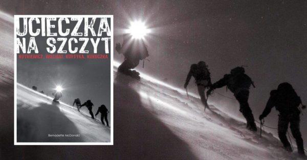 """""""Ucieczka na szczyt"""" Bernadette McDonald – Recenzja Górsko"""