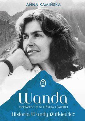 """Recenzja książki """"Wanda. Opowieść o sile życia i śmierci. Historia Wandy Rutkiewicz"""""""