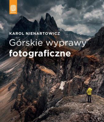 """Recenzja książki """"Górskie wyprawy fotograficzne"""" Karola Nienartowicza"""